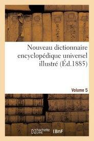 Nouveau Dictionnaire Encyclopedique Universel Illustre. Vol. 5, Rabo-Zymo: : Repertoire Des Connaiss FRE-NOUVEAU DICTIONNAIRE ENCYC (Generalites) [ De Trousset-J ]
