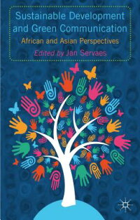 SustainableDevelopmentandGreenCommunication:AfricanandAsianPerspectives[JanServaes]