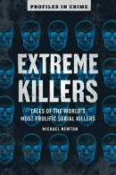 Extreme Killers, Volume 4: Tales of the World's Most Prolific Serial Killers
