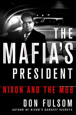 The Mafia's President: Nixon and the Mob MAFIAS PRESIDENT [ Don Fulsom ]