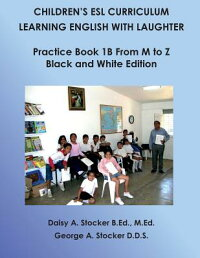 Children'sESLCurriculum:LearningEnglishwithLaughter:PracticeBook1bfromMtoZ:BlackandW[MSDaisya.StockerM.Ed]