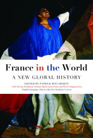 France in the World: A New Global History FRANCE IN THE WORLD [ Patrick Boucheron ]