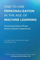One-To-One Personalization in the Age of Machine Learning: Harnessing Data to Power Great Customer E