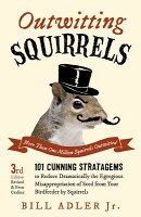 Outwitting Squirrels: 101 Cunning Stratagems to Reduce Dramatically the Egregious Misappropriation o