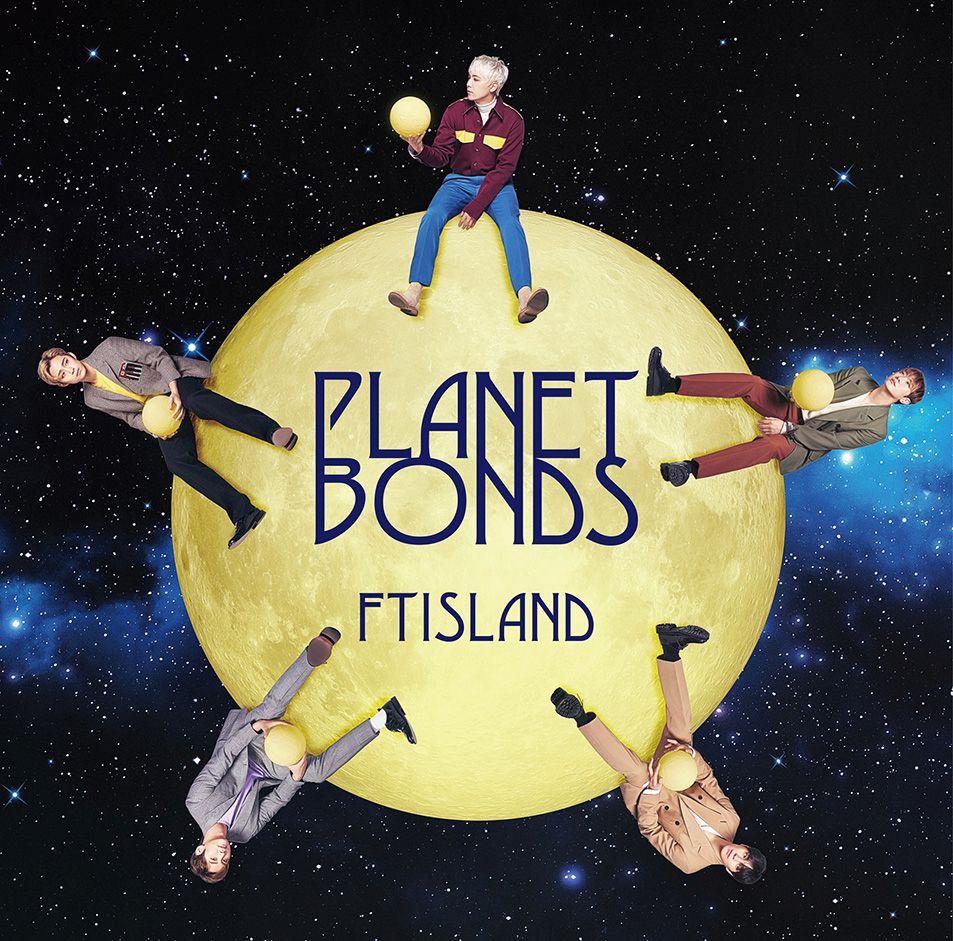 PLANET BONDS [ FTISLAND ]