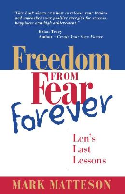 Freedom from Fear Forever: Len's Last Lessons FREEDOM FROM FEAR FOREVER [ Mark Matteson ]