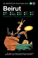 The Monocle Travel Guide to Beirut: The Monocle Travel Guide Series