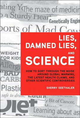Lies, Damned Lies, and Science: How to Sort Through the Noise Around Global Warming, the Latest Heal LIES DAMNED LIES & SCIENCE (FT Press Science) [ Sherry Seethaler ]