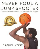 Never Foul a Jump Shooter: A Guide to Basketball Lingo, Lessons, and Laughs
