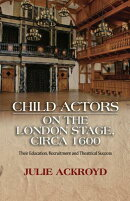 Child Actors on the London Stage, Circa 1600: Their Education, Recruitment and Theatrical Success