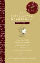 The Intellectual Devotional Biographies: Revive Your Mind, Complete Your Education, and Acquaint You