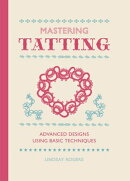 Mastering Tatting: Advanced Designs Using Basic Techniques