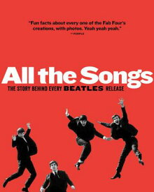 All the Songs: The Story Behind Every Beatles Release ALL THE SONGS (All the Songs) [ Jean-Michel Guesdon ]