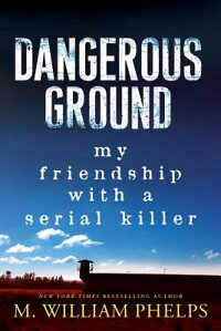 DangerousGround:MyFriendshipwithaSerialKillerDANGEROUSGROUND[M.WilliamPhelps]