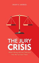 The Jury Crisis: What's Wrong with Jury Trials and How We Can Save Them
