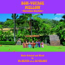 BON-VOYAGE MELLOW 〜Hawaiian Rhythm〜 Music Selected and Mixed by Mr.BEATS a.k.a. DJ CELORY