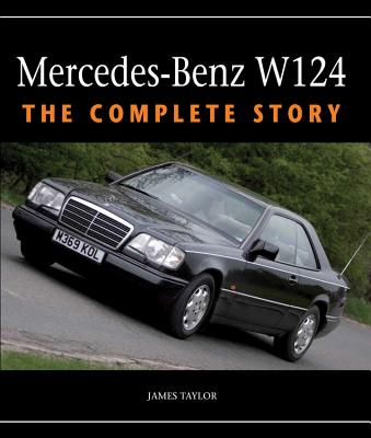 MERCEDES-BENZ W124:THE COMPLETE STORY(H) [ JAMES TAYLOR ]