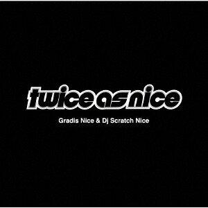 Twice As Nice [ GRADIS NICE&DJ SCRATCH NICE ]