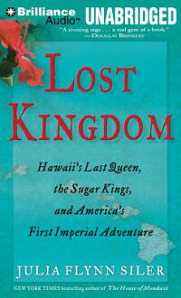 LostKingdom:Hawaii'sLastQueen,theSugarKings,andAmerica'sFirstImperialAdventure