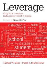 Leverage: Using PLCS to Promote Lasting Improvement in Schools LEVERAGE -LP [ Thomas W. Many ]