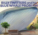 BILLY TWITTERS & HIS BLUE WHALE PROBLE(H