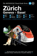 The Monocle Travel Guide to Zurich Geneva + Basel: The Monocle Travel Guide Series