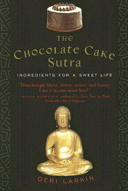 The Chocolate Cake Sutra: Ingredients for a Sweet Life CHOCOLATE CAKE SUTRA [ Geri Larkin ]