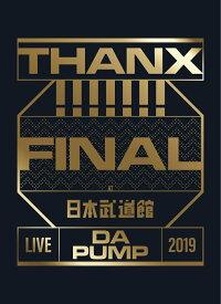 LIVE DA PUMP 2019 THANX!!!!!!! FINAL at 日本武道館(初回生産限定盤)(スマプラ対応) [ DA PUMP ]