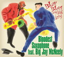 BLOW BLOW ALL NIGHT LONG [ BLOODEST SAXOPHONE feat. BIG JAY McNEELY ]