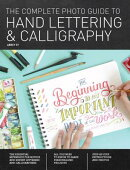 The Complete Photo Guide to Hand Lettering and Calligraphy: The Essential Reference for Novice and E