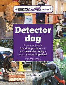 Detector Dog: A Talking Dogs Scentwork Manual * Turn Your Dog's Favourite Pastime Into Your Favourit DETECTOR DOG [ Pam MacKinnon ]