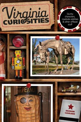 Virginia Curiosities: Quirky Characters, Roadside Oddities & Other Offbeat Stuff VIRGINIA CURIOSITIES 3/E (Virginia Curiosities, 2nd: Quirky Characters, Roadside Oddities & Other Offbeat Stuff) [ Sharon Cavileer ]