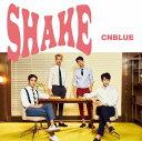 SHAKE (初回限定盤B CD+DVD) [ CNBLUE ]