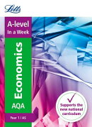 Letts A-Level in a Week - New 2015 Curriculum - A-Level Economics Year 1 (and As): In a Week