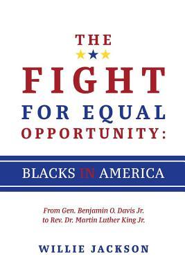 The Fight for Equal Opportunity: Blacks in America: From Gen. Benjamin O. Davis Jr. to Rev. Dr. Mart FIGHT FOR EQUAL OPPORTUNITY BL [ Willie Jackson ]
