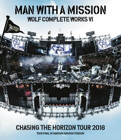 Wolf Complete Works VI 〜Chasing the Horizon Tour 2018 Tour Final in Hanshin Koshien Stadium〜【Blu-ray】 [ MAN WITH A MISSION ]