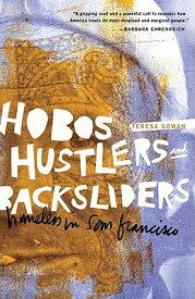 Hobos, Hustlers, and Backsliders: Homeless in San Francisco HOBOS HUSTLERS & BACKSLIDERS [ Teresa Gowan ]