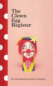 The Clown Egg Register: (funny Book, Book about Clowns, Quirky Books) CLOWN EGG REGISTER [ Luke Stephenson ]