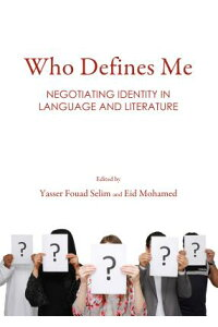 WhoDefinesMe:NegotiatingIdentityinLanguageandLiterature[EidMohamed]