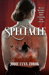 Spectacle: A Historical Thriller in 19th Century Paris SPECTACLE (Spectacle, 1) [ Jodie Lynn Zdrok ]