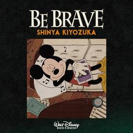 BE BRAVE [ 清塚信也 ]