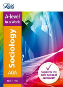 Letts A-Level in a Week - New 2015 Curriculum - A-Level Sociology Year 1 (As): In a Week