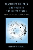Trafficked Children and Youth in the United States: Reimagining Survivors