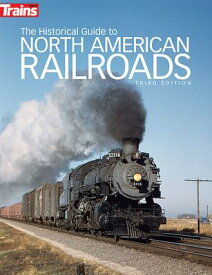 The Historical Guide to North American Railroads HISTORICAL GT NORTH AMER RAILR [ Trains Magazine ]