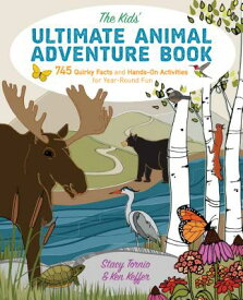 The Kids' Ultimate Animal Adventure Book: 745 Quirky Facts and Hands-On Activities for Year-Round Fu KIDS ULTIMATE ANIMAL ADV BK [ Stacy Tornio ]