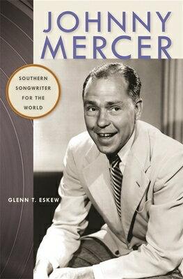 Johnny Mercer: Southern Songwriter for the World JOHNNY MERCER (Wormsloe Foundation Publication) [ Glenn Eskew ]