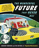 The Wonderful Future That Never Was: Flying Cars, Mail Delivery by Parachute, and Other Predictions