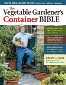 The Vegetable Gardener's Container Bible: How to Grow a Bounty of Food in Pots, Tubs, and Other Cont