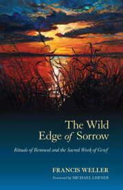 The Wild Edge of Sorrow: Rituals of Renewal and the Sacred Work of Grief WILD EDGE OF SORROW [ Francis Weller ]