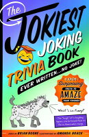 The Jokiest Joking Trivia Book Ever Written . . . No Joke!: 1,001 Surprising Facts to Amaze Your Fri